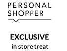 Personal Shopper - Exclusive in store treat