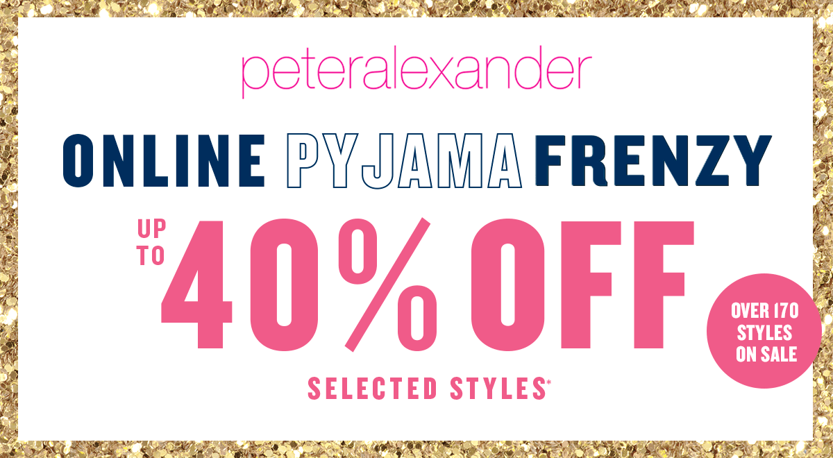 Peter Alexander Online Pyjama Frenzy. up to 40% Off selected styles*. Over 170 styles on sale
