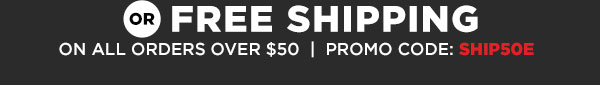 Or get free shipping on all orders over $50 with promo code: SHIP50E