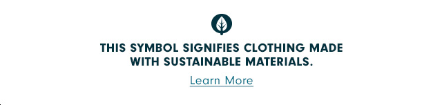 (leaf logo) This symbol signifies clothing made with sustainable materials. Learn More