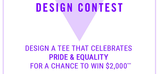 Pride Design Contest Design a Tee that Celebrates Pride and Equality for a chnace to win $2000 and have your Tee Sold at Hot Topic!