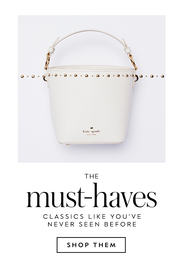 the must-haves classics like you've never seen before SHOP THEM