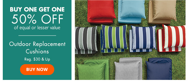 BOGO 50% off Outdoor Replacement Cushions