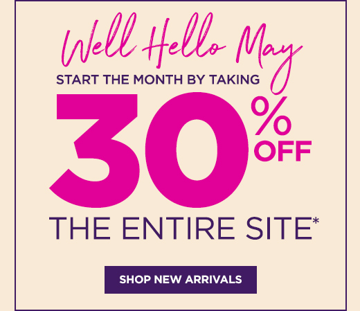 Well Hello May: Start the month by taking 30% OFF The Entire Site - Shop New Arrivals
