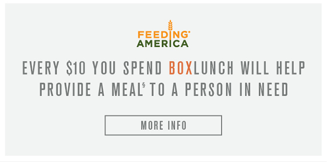 Feeding America. Every $10 you spend BoxLunch will help provide a meal to a person in need