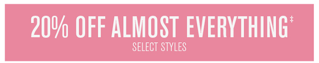 20% off almost everything. Select styles.