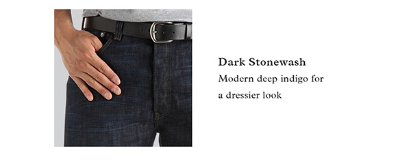 DARK STONEWASH | MODERN DEEP INDIGO FOR A DRESSIER LOOK