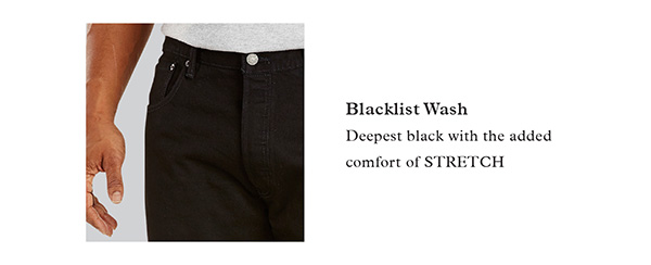 BLACKLIST WASH | DEEPEST BLACK WITH THE ADDED COMFORT OF STRETCH