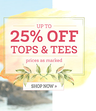 TOP TO BOTTOM, WEVE GOT YOU COVERED. UP TO 25% OFF TOPS & TEES. PRICES AS MARKED. SHOP NOW.