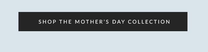 Shop the mother's day collection