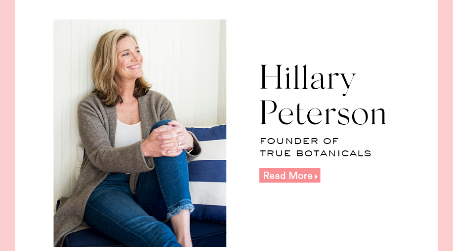 Hillary Peterson: Founder Of True Botanicals. Read More