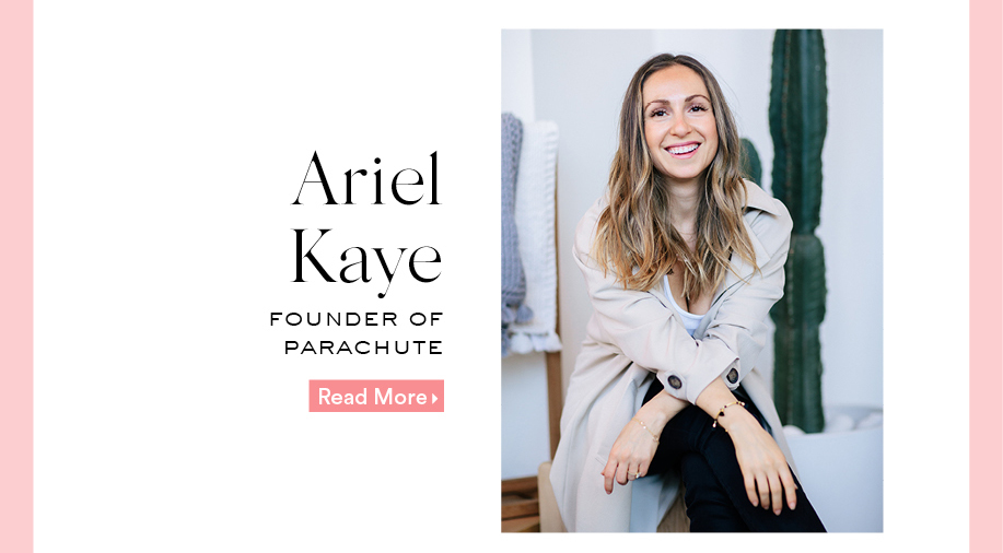 Ariel Kaye: Founder Of Parachute. Read More.