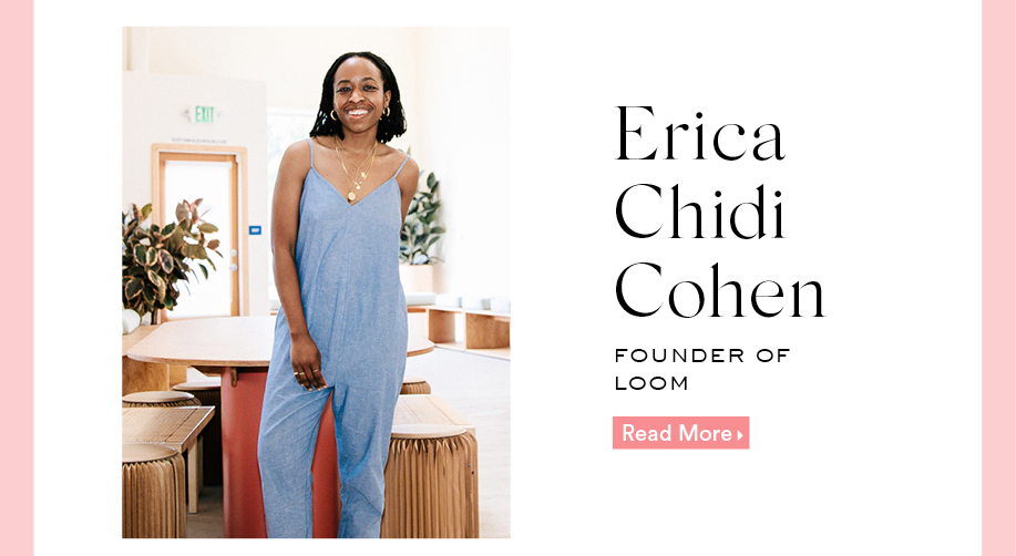 Erica Chidi Cohen: Founder of Loom. Read More.