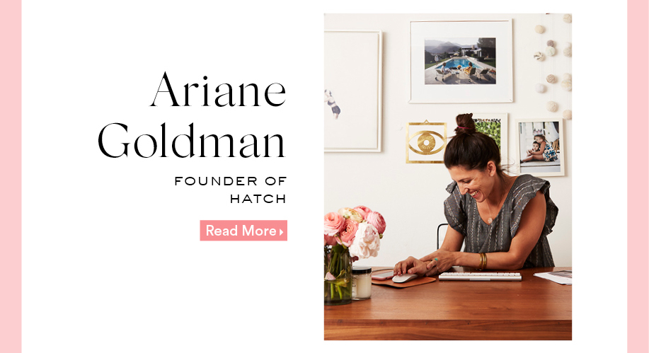 Ariane Goldman: Founder Of HATCH. Read More.