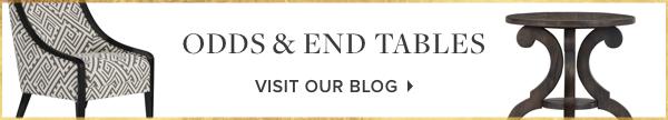 Odds & End Tables. Visit our blog.