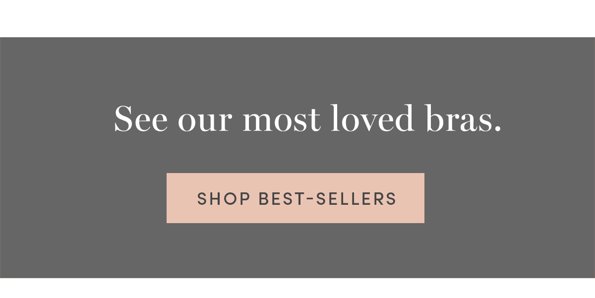 See our most loved bras. Shop best-sellers.