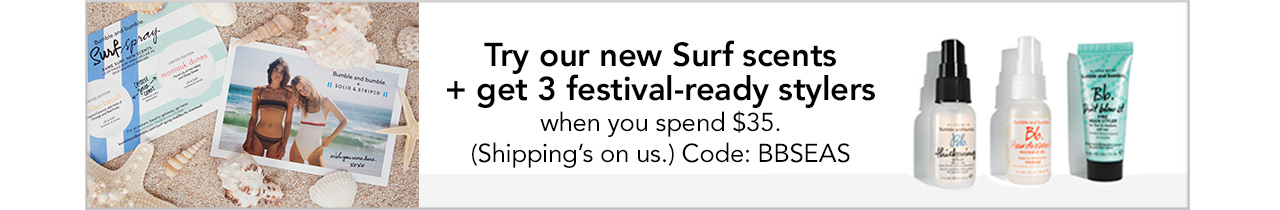 Try our new Surf scents + get 3 festival-ready stylers when you spend $35. (Shipping's on us.) Code: BBSEAS