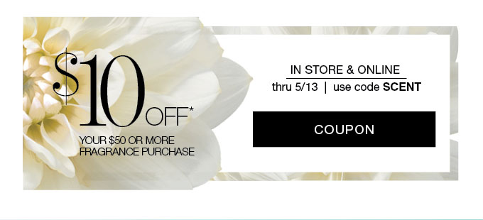 $10 Off* Your $50 or More Fragrance Purchase - in store & online thru 5/13 | use code SCENT | COUPON