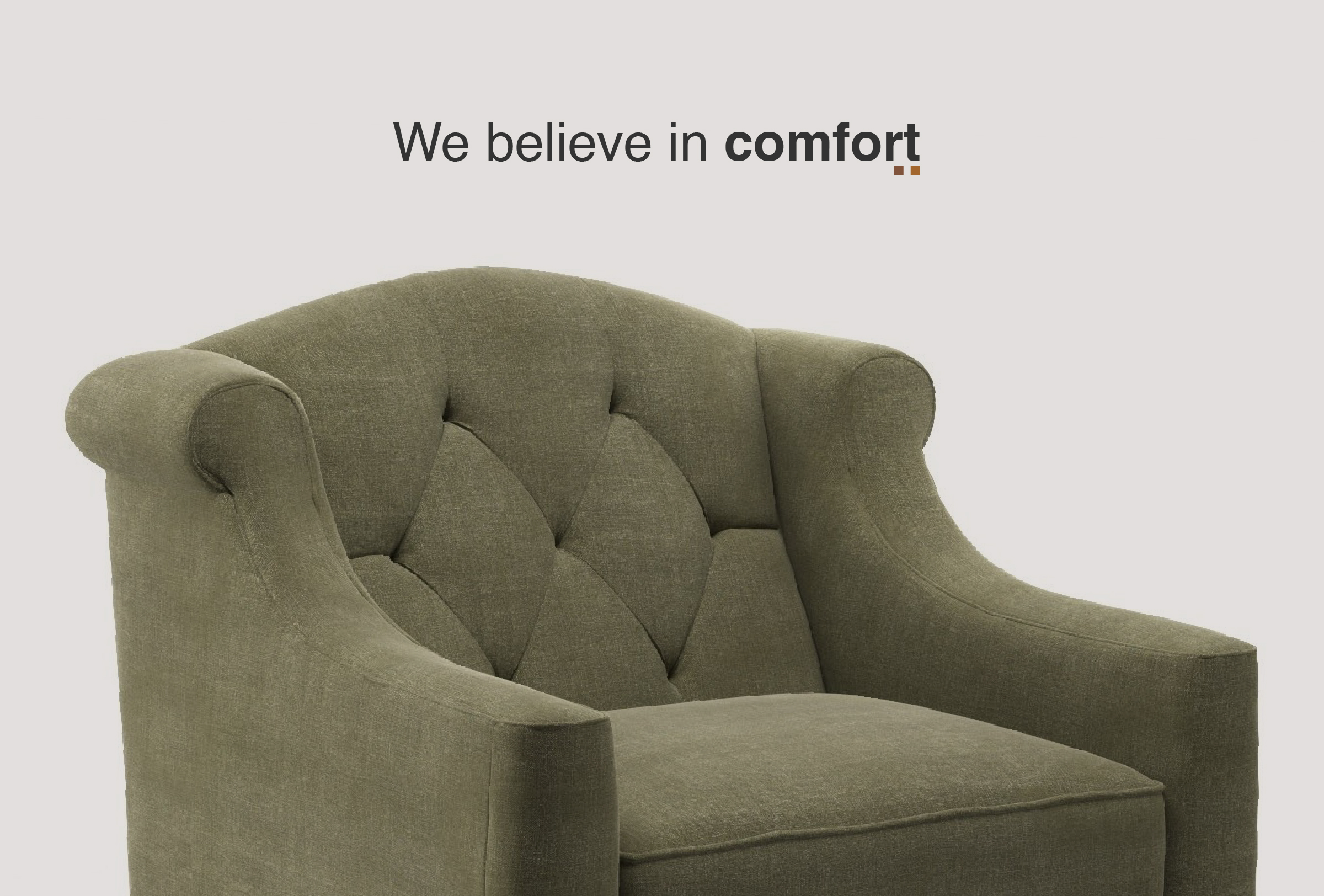 We belive in comfort