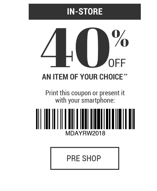 In-store. 40% off an item of your choice** Print this coupon or present it with your smartphone: MDAYR2018