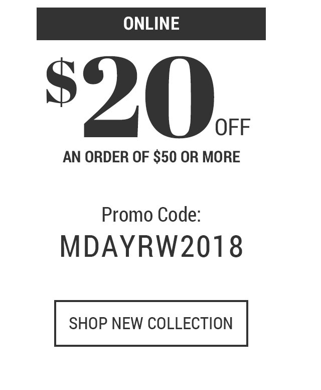 Online $20 off an order of $50 or more Promo Code: MDAYR2018