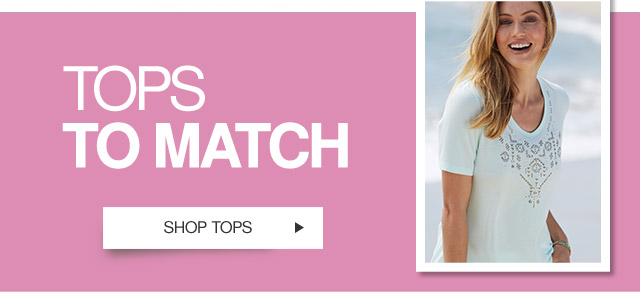 TOPS TO MATCH - SHOP TOPS