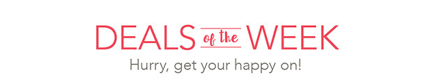 Deals of the Week:  Hurry Get Your Happy On!