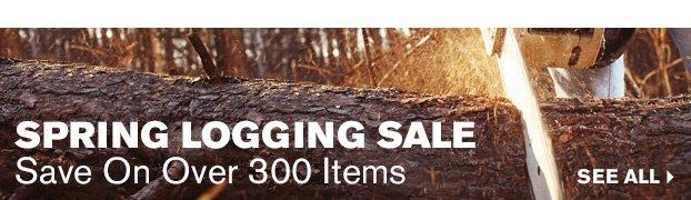 Spring Logging Sale - Over 300 Items On Sale