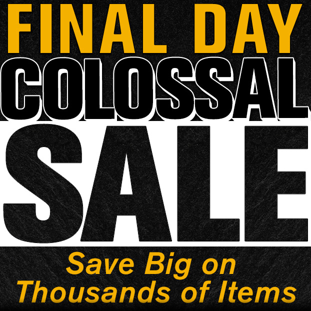 Colossal Sale - Final Day!