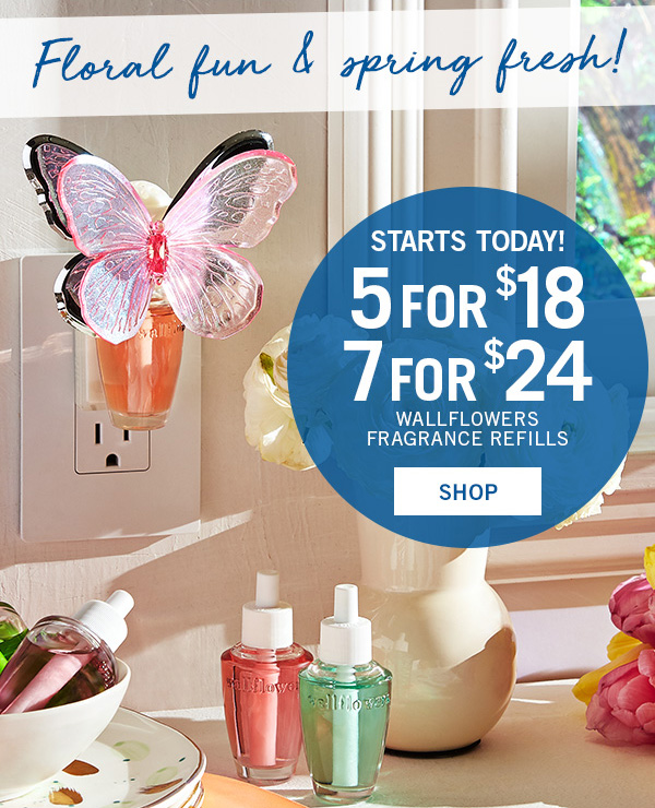 Floral fun and spring fresh! Starts Today! 5 for $18 or 7 for $24 Wallflowers Fragrance Refills - SHOP