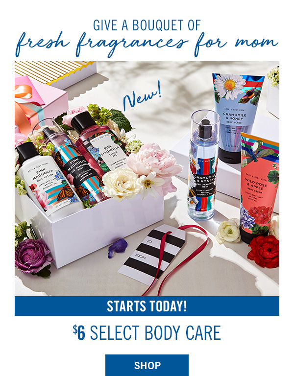 Give a bouquet of fresh fragrances for mom! Starts Today! $6 Select Body Care - SHOP