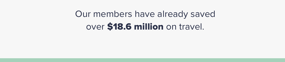 Our members have already saved over $18.6 million on travel