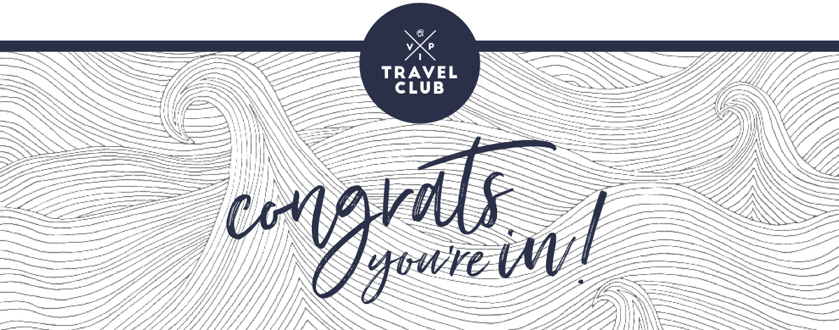 VIP Summer Travel Club. Congrats You're In!