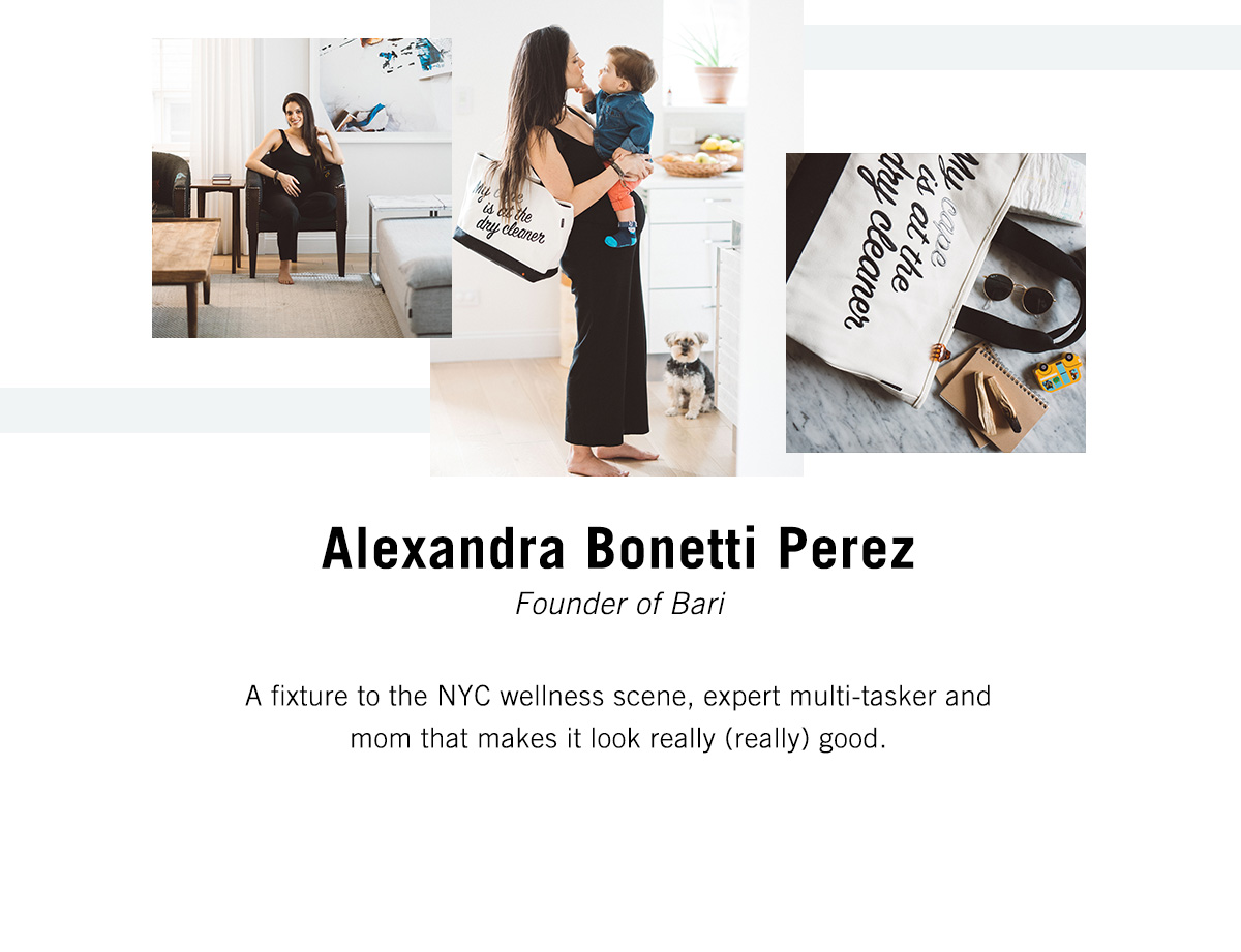 Alexandra Bonetti Perez - Founder of Bari - A fixture to the NYC wellness scene, expert multi-tasker and mom that makes it look really (really) good.