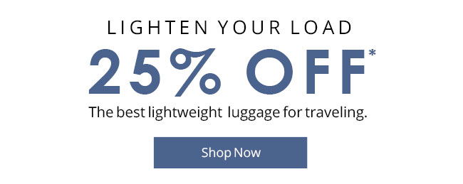 Lighten Your Load | 25% Off* | The best lightweight luggage for traveling. | Shop Now
