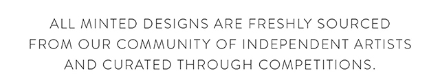 All Minted Designs are Freshly Sourced from Our Community of Independent Artists and Curated Through Competitions.