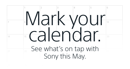 Mark your calendar. See what's on tap with Sony this May.