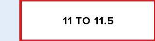 11 to 11.5