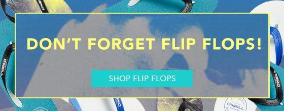 Don't Forget Flip Flops! - Shop Flip Flops