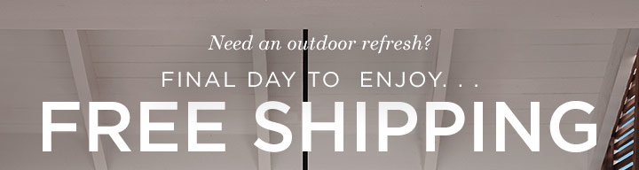 Need an Outdoor Refresh? - SHOP NOW >