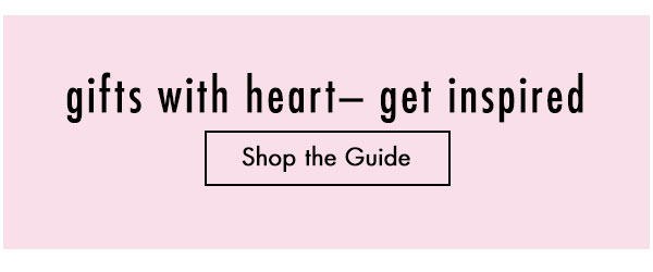 Gifts with Heart. Shop the Guide