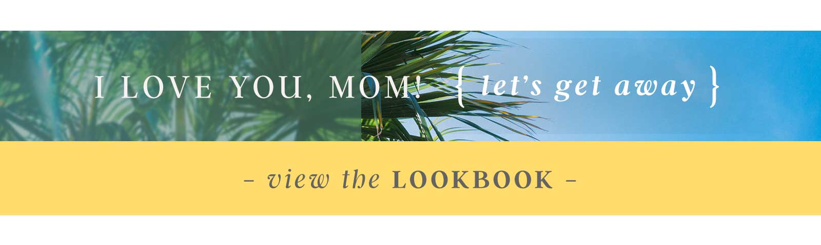 I Love You, Mom - View the Lookbook