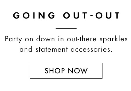 Going Out-Out. Party on down in out-there sparkles and statement accessories. Shop now.