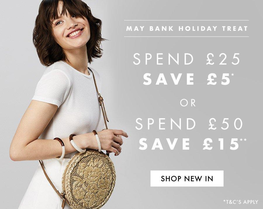 May Bank Holiday Treat. Shop New In.