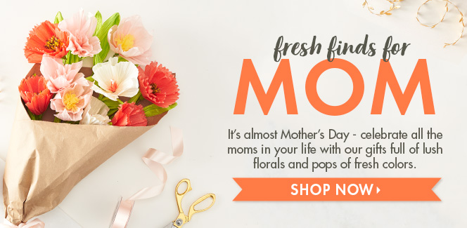 Fresh Finds for Mom - Shop Now