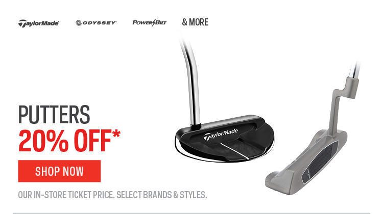 Putters 20% off*