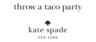 throw a taco party kate spade NEW YORK