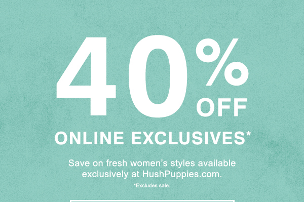 40% OFF ONLINE EXCLUSIVES