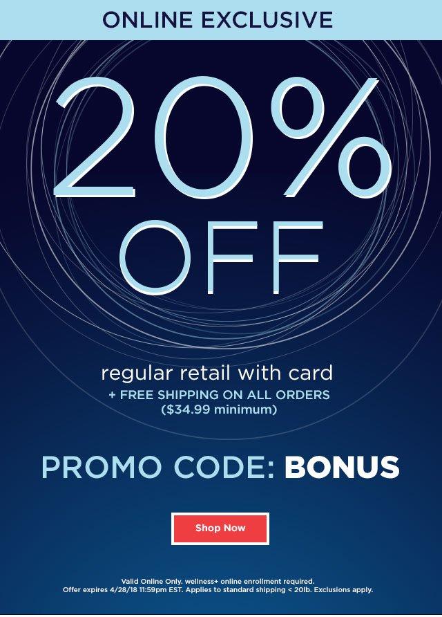 ONLINE EXCLUSIVE - 20% OFF regular retail with card - PROMO CODE: BONUS - Shop Now