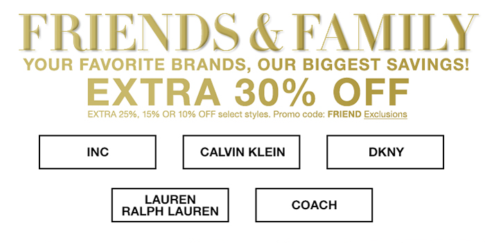 Friends and Family, Your Favorite Brands, Our Biggest Savings! Extra 30 percent Off, Promo code: FRIEND, Exclusions, Inc, Lauren Ralph Lauren, Dkny, Coach
